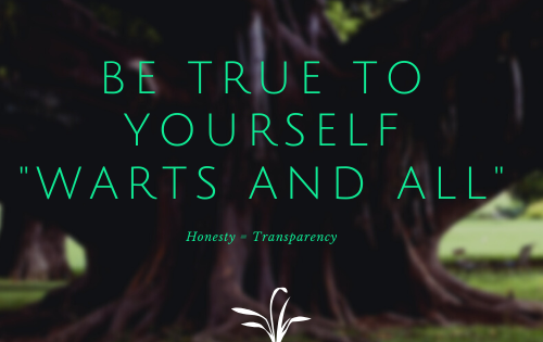 Be True To Yourself – Warts and All.